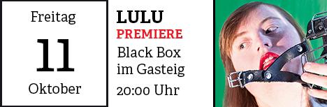 Die Premiere für Lulu findet am 11. Oktober 2019 um 20:00 Uhr in der Black Box im Gasteig statt.